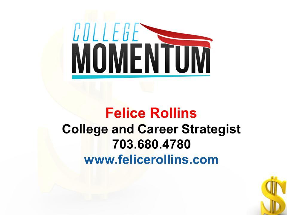 Felice Rollins College and Career Strategist 703.680.4780 www.felicerollins.com