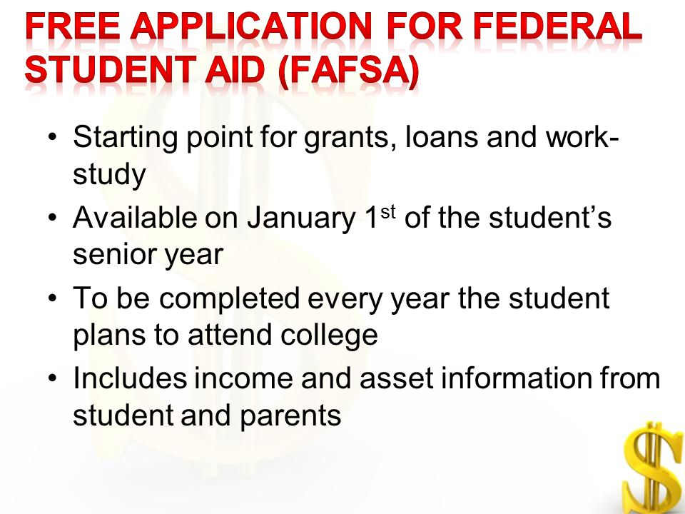 Starting point for grants, loans and work- study Available on January 1 st of the student's senior year To be completed every year the student plans t