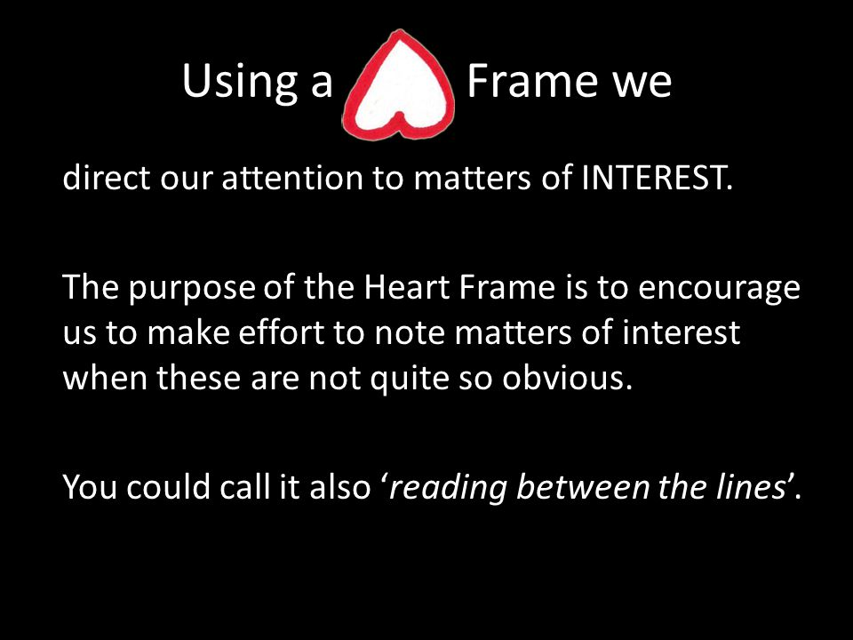 Using a Frame we direct our attention to matters of INTEREST.