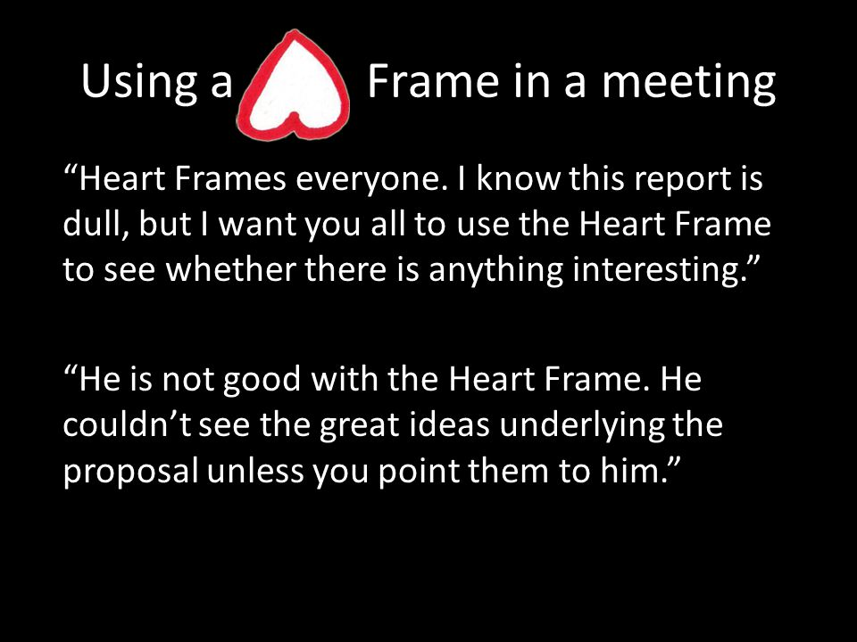Using a Frame in a meeting Heart Frames everyone.