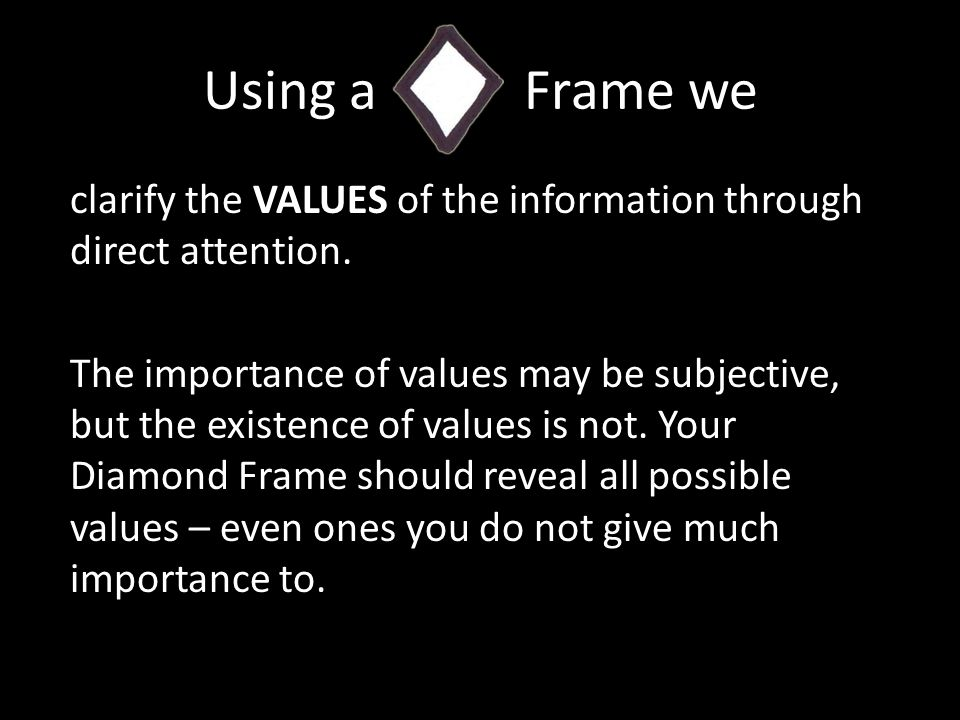 Using a Frame we clarify the VALUES of the information through direct attention.