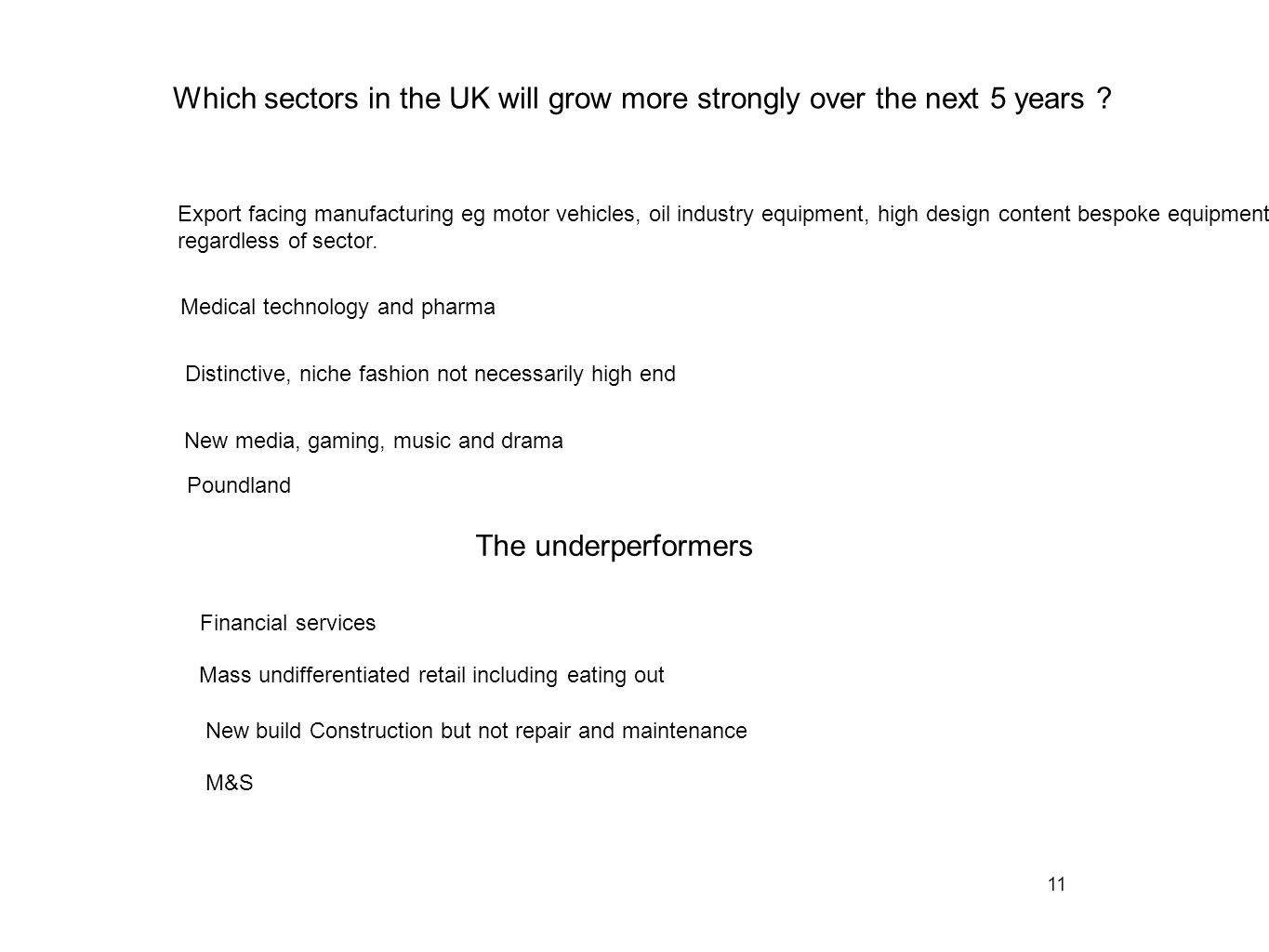 11 Which sectors in the UK will grow more strongly over the next 5 years .
