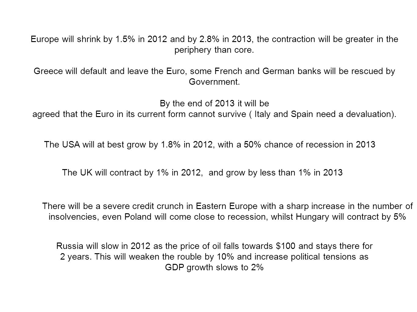 Europe will shrink by 1.5% in 2012 and by 2.8% in 2013, the contraction will be greater in the periphery than core.