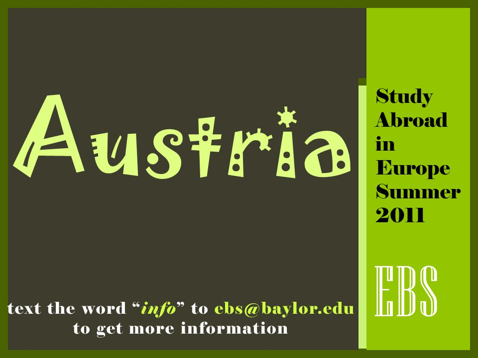 "Austria EBS Study Abroad in Europe Summer 2011 text the word ""info"" to ebs@baylor.edu to get more information"