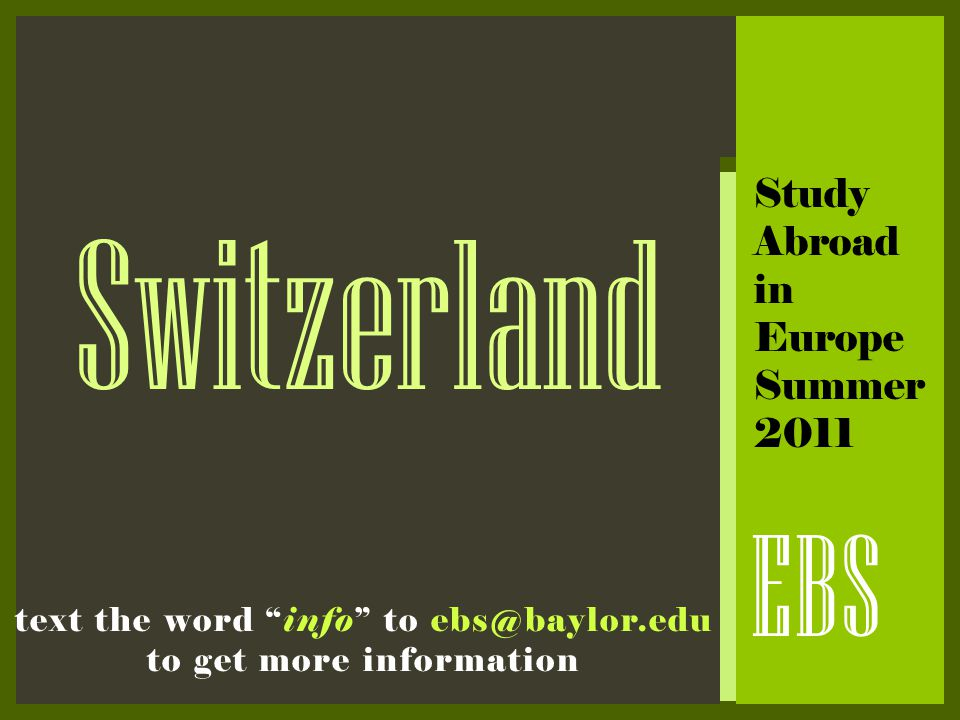 "Switzerland EBS Study Abroad in Europe Summer 2011 text the word ""info"" to ebs@baylor.edu to get more information"