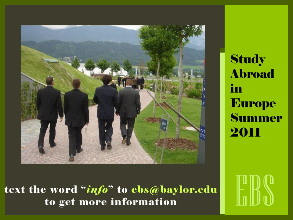 "EBS Study Abroad in Europe Summer 2011 text the word ""info"" to ebs@baylor.edu to get more information"
