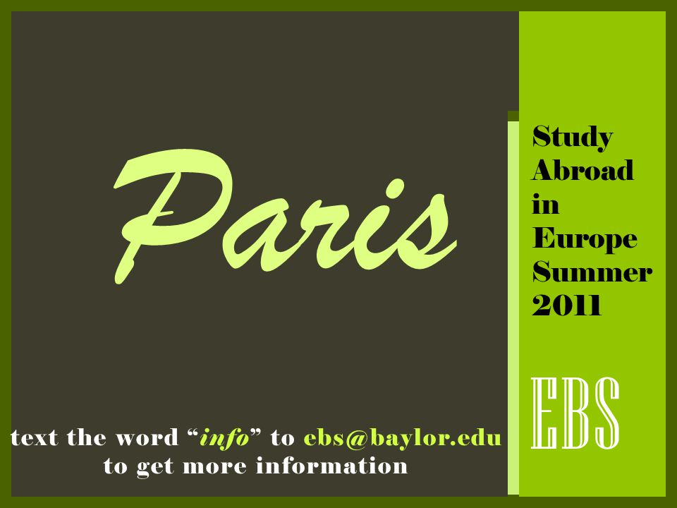 "Paris EBS Study Abroad in Europe Summer 2011 text the word ""info"" to ebs@baylor.edu to get more information"