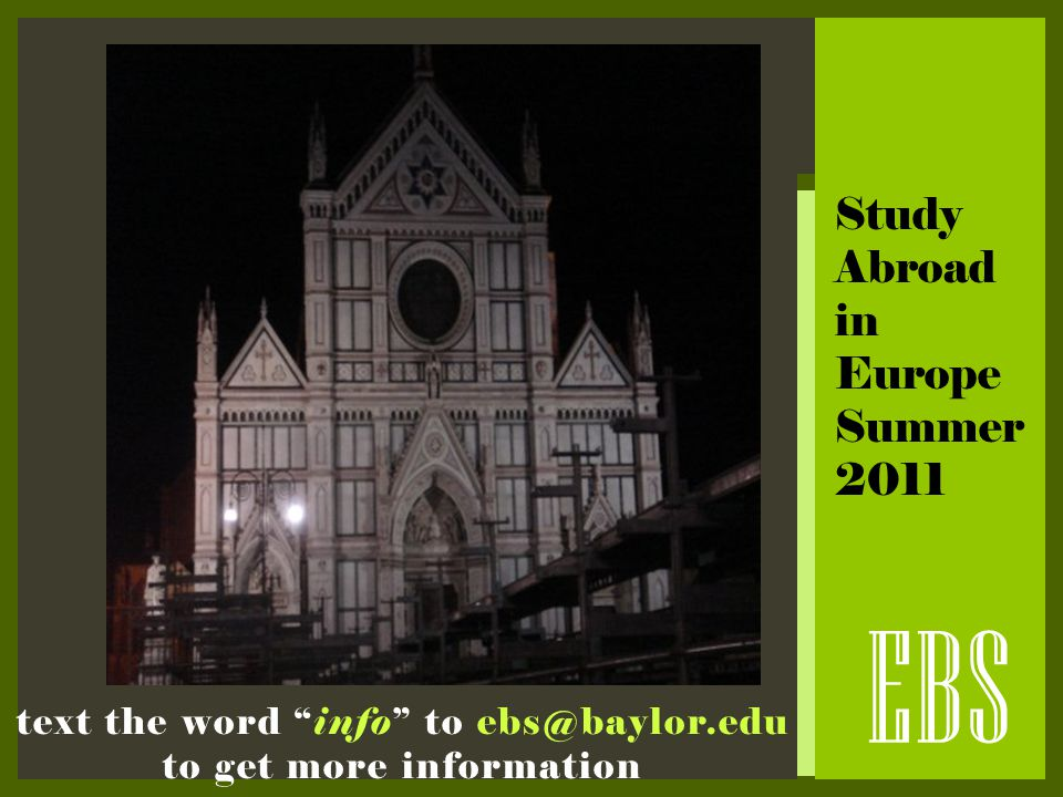 "EBS text the word ""info"" to ebs@baylor.edu to get more information Study Abroad in Europe Summer 2011"