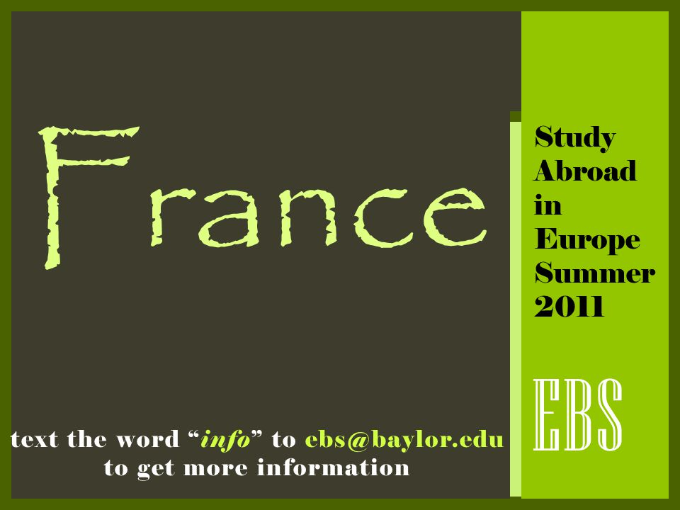 "France EBS Study Abroad in Europe Summer 2011 text the word ""info"" to ebs@baylor.edu to get more information"