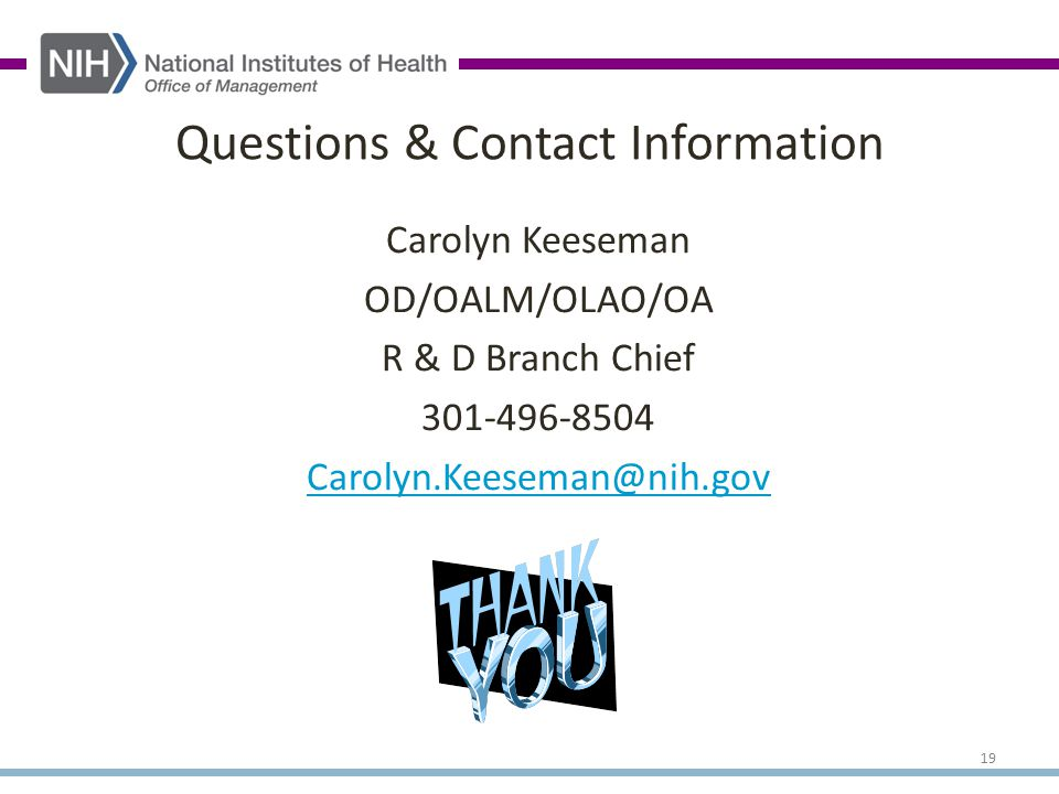 Carolyn Keeseman OD/OALM/OLAO/OA R & D Branch Chief 301-496-8504 Carolyn.Keeseman@nih.gov Questions & Contact Information 19
