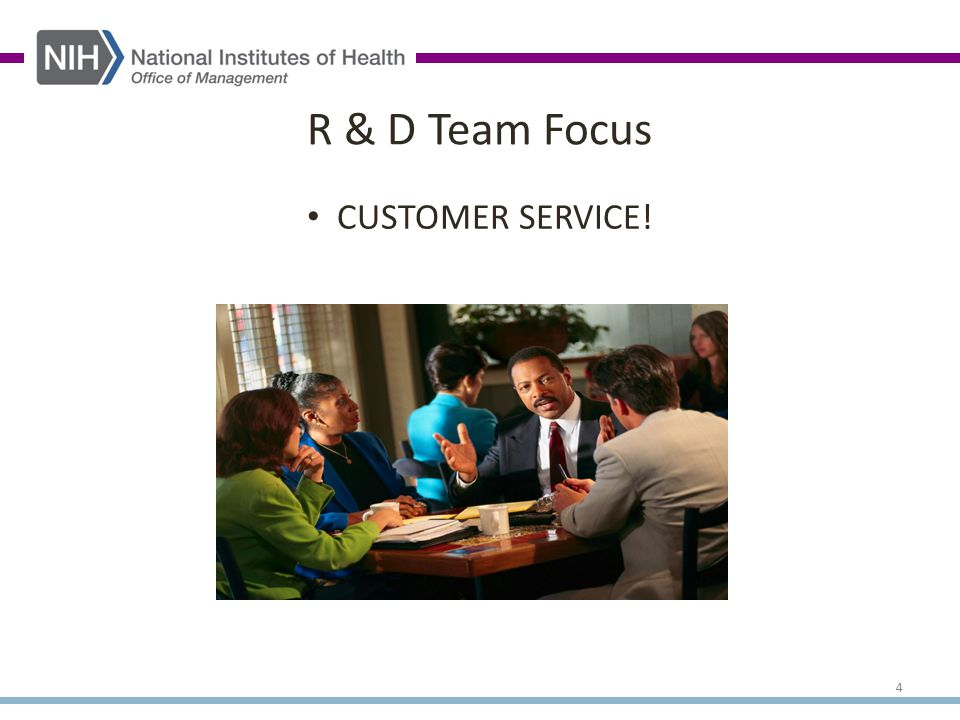 CUSTOMER SERVICE! R & D Team Focus 4