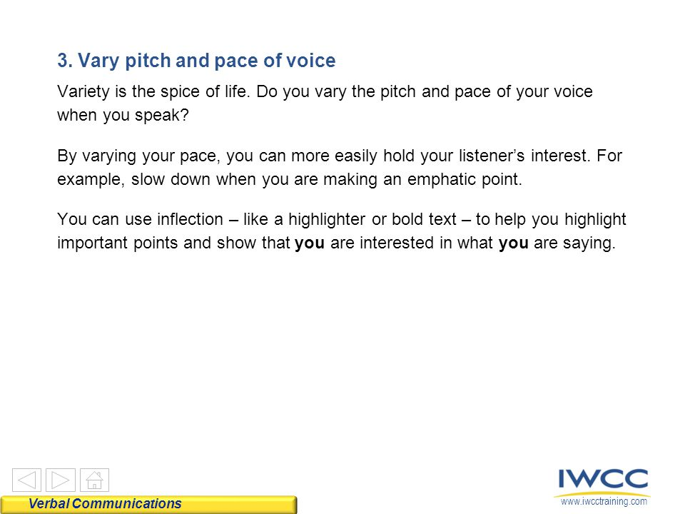 www.iwcctraining.com 3. Vary pitch and pace of voice Variety is the spice of life.