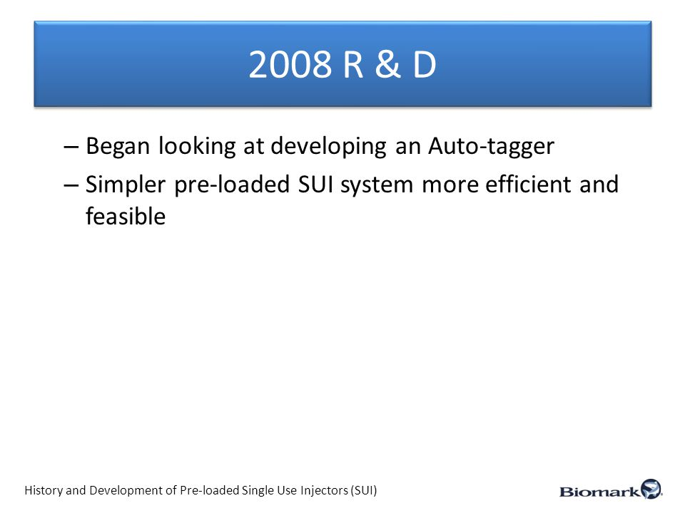 2008 R & D – Began looking at developing an Auto-tagger – Simpler pre-loaded SUI system more efficient and feasible History and Development of Pre-loa