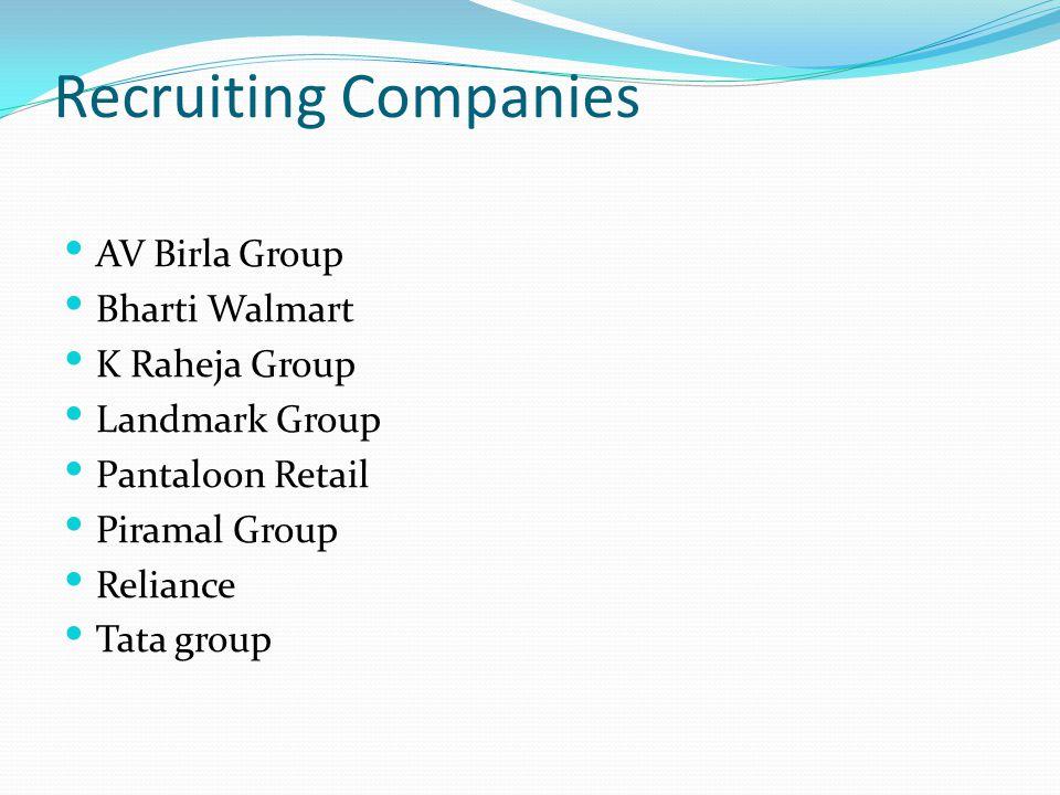 Recruiting Companies AV Birla Group Bharti Walmart K Raheja Group Landmark Group Pantaloon Retail Piramal Group Reliance Tata group