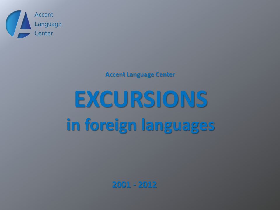 Accent Language Center EXCURSIONS in foreign languages 2001 - 2012