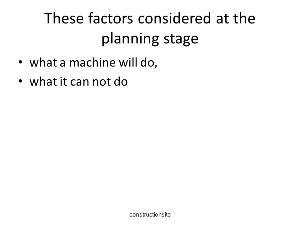 constructionsite These factors considered at the planning stage what a machine will do, what it can not do