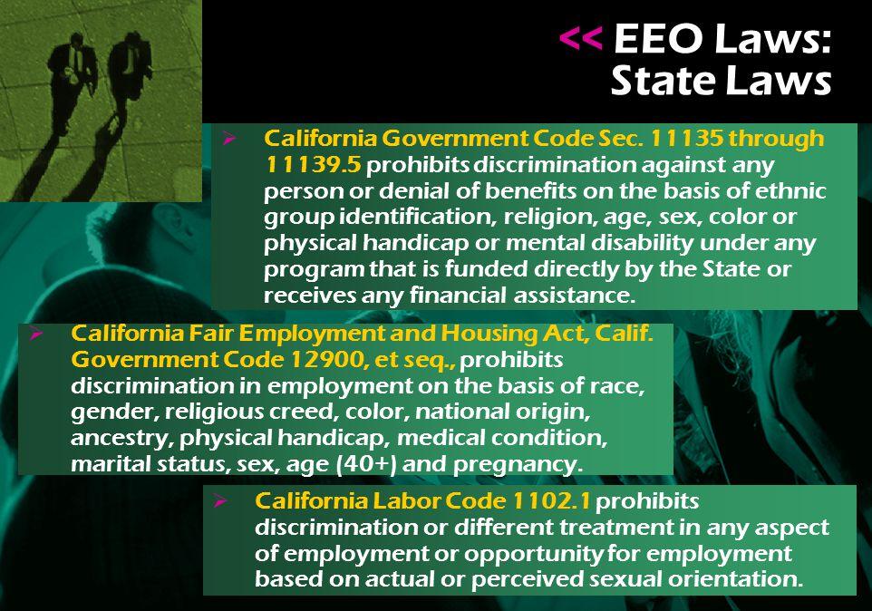 << EEO Laws: State Laws << EEO Laws: State Laws  California Government Code Sec.