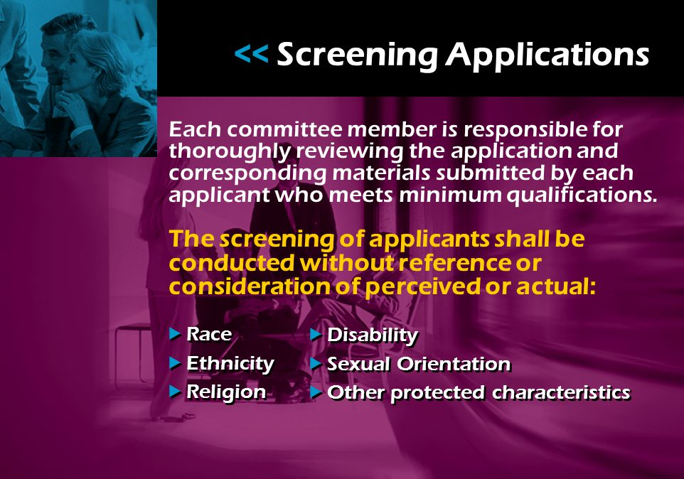 << Screening Applications Each committee member is responsible for thoroughly reviewing the application and corresponding materials submitted by each applicant who meets minimum qualifications.