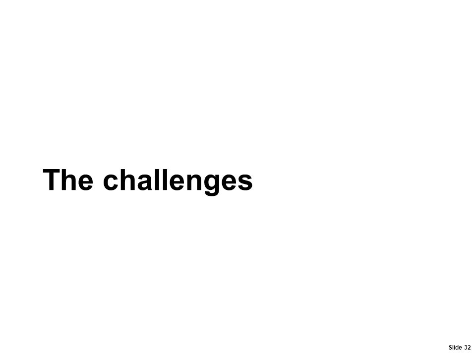 Slide 32 The challenges