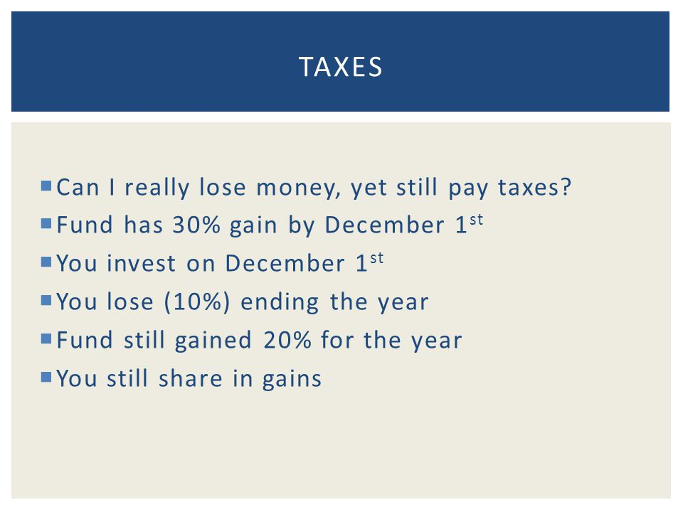  Can I really lose money, yet still pay taxes.