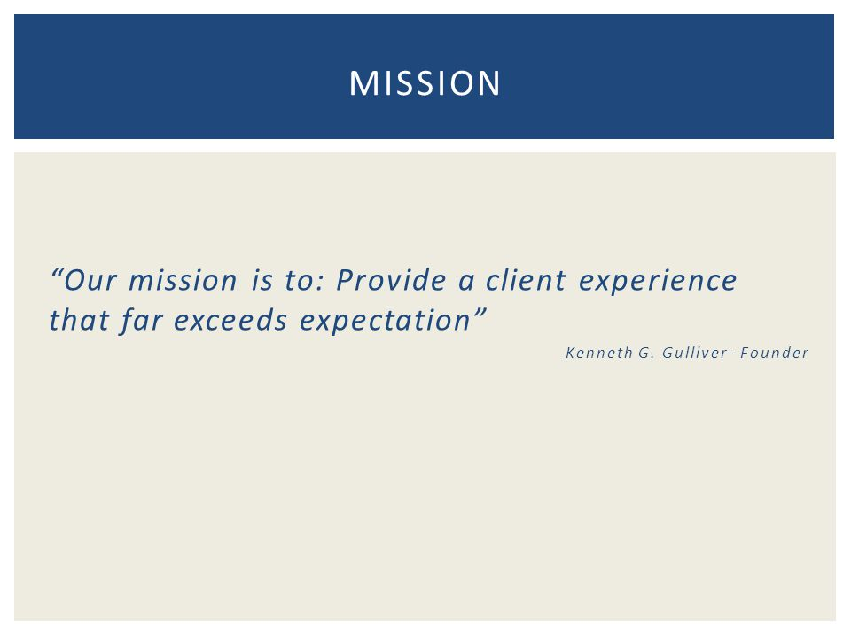 Our mission is to: Provide a client experience that far exceeds expectation Kenneth G.