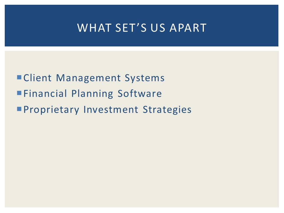  Client Management Systems  Financial Planning Software  Proprietary Investment Strategies WHAT SET'S US APART