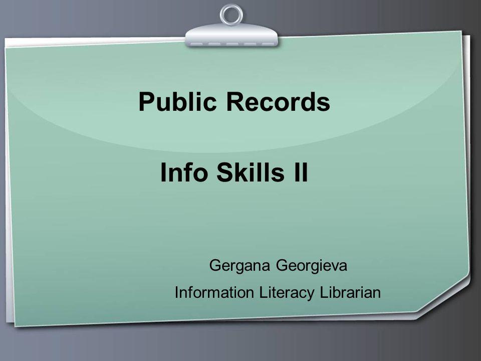 Public Records Info Skills II Gergana Georgieva Information Literacy Librarian