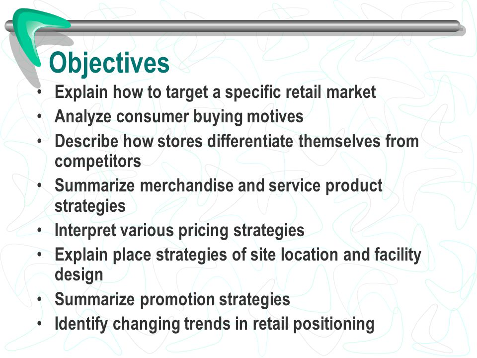 Objectives Explain how to target a specific retail market Analyze consumer buying motives Describe how stores differentiate themselves from competitor