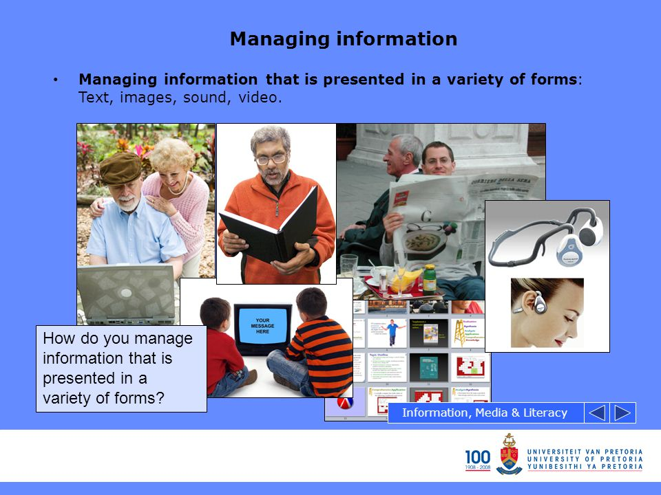Managing information Managing information that is presented in a variety of forms: Text, images, sound, video.