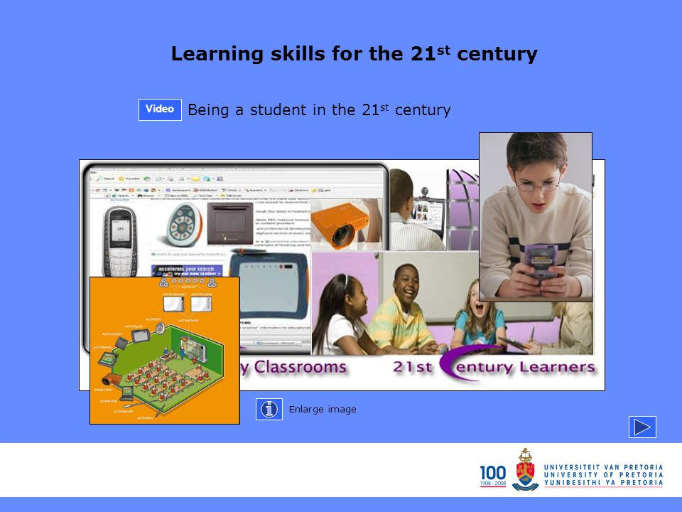 Learning skills for the 21 st century Being a student in the 21 st century Enlarge image Video