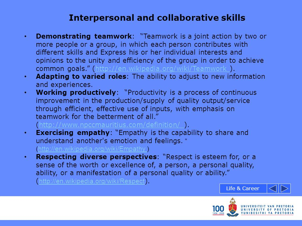 """Interpersonal and collaborative skills Demonstrating teamwork: """"Teamwork is a joint action by two or more people or a group, in which each person cont"""