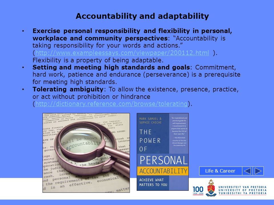 """Accountability and adaptability Exercise personal responsibility and flexibility in personal, workplace and community perspectives: """"Accountability is"""