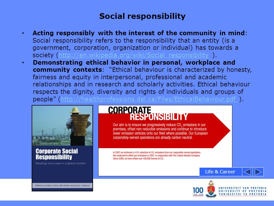 Social responsibility Acting responsibly with the interest of the community in mind: Social responsibility refers to the responsibility that an entity
