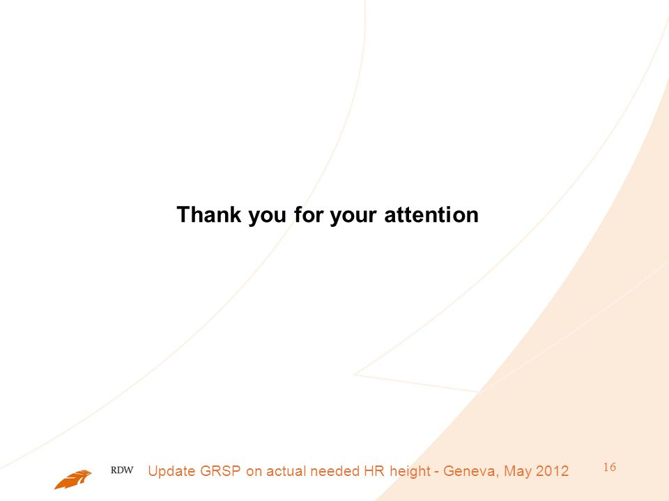 16 Thank you for your attention Update GRSP on actual needed HR height - Geneva, May 2012