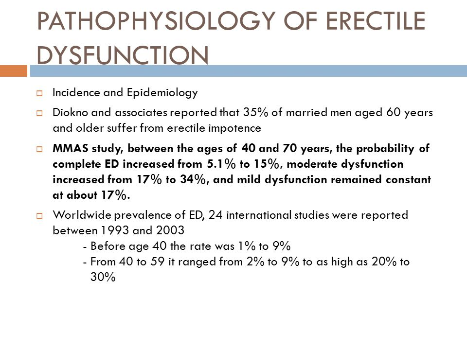 PATHOPHYSIOLOGY OF ERECTILE DYSFUNCTION  Incidence and Epidemiology  Diokno and associates reported that 35% of married men aged 60 years and older