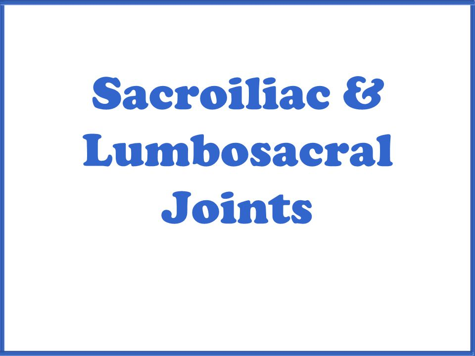 Sacroiliac & Lumbosacral Joints