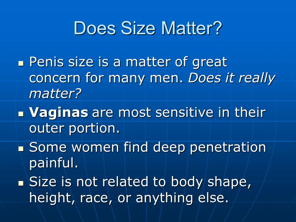 Does Size Matter? Penis size is a matter of great concern for many men. Does it really matter? Penis size is a matter of great concern for many men. D
