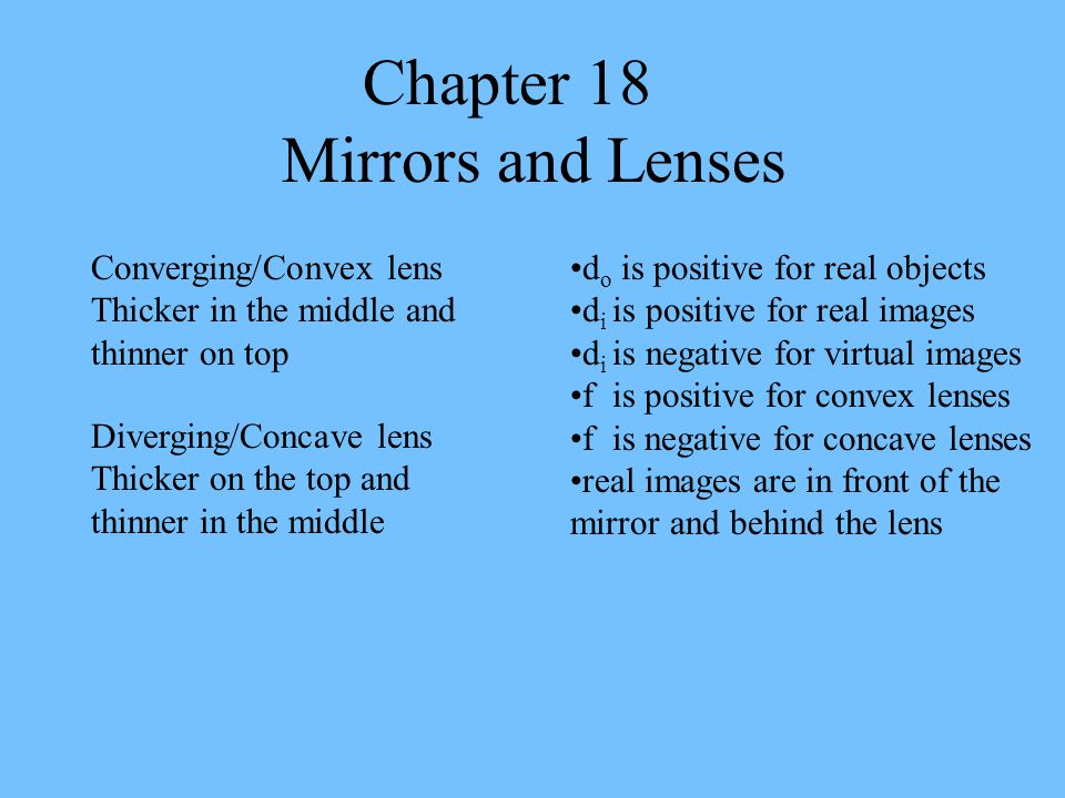 Chapter 18 Mirrors and Lenses Converging/Convex lens Thicker in the middle and thinner on top Diverging/Concave lens Thicker on the top and thinner in