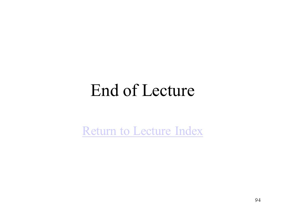 94 End of Lecture Return to Lecture Index