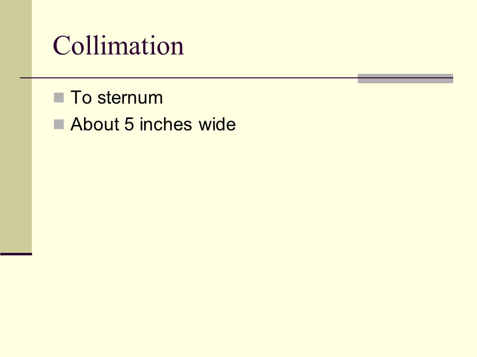 Collimation To sternum About 5 inches wide