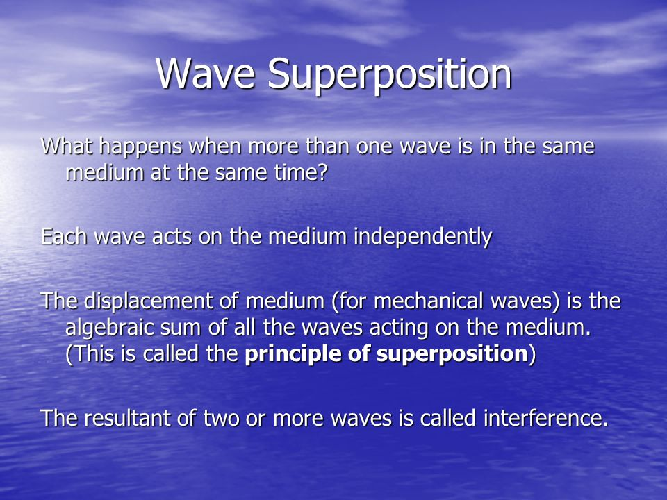 Wave Superposition What happens when more than one wave is in the same medium at the same time.
