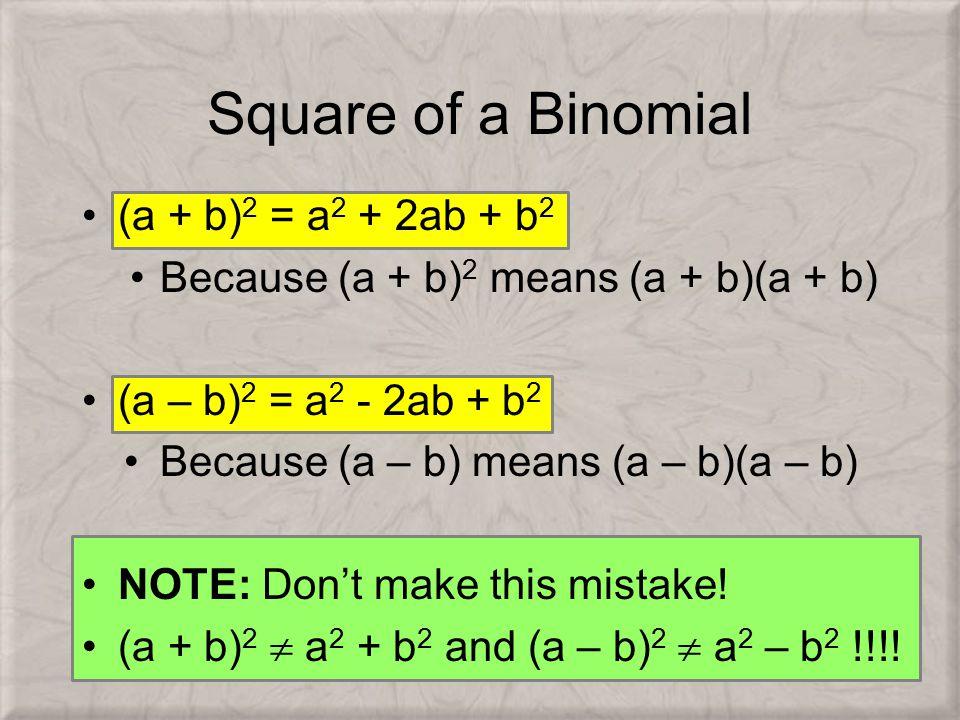 (a + b) 2 = a 2 + 2ab + b 2 Because (a + b) 2 means (a + b)(a + b) (a – b) 2 = a 2 - 2ab + b 2 Because (a – b) means (a – b)(a – b) NOTE: Don't make this mistake.