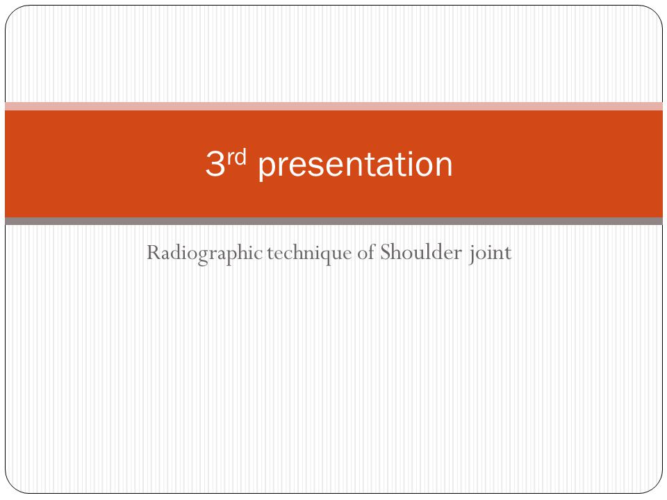 Radiographic technique of Shoulder joint 3 rd presentation