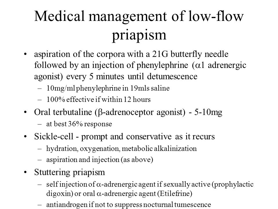 Medical management of low-flow priapism aspiration of the corpora with a 21G butterfly needle followed by an injection of phenylephrine (  1 adrenerg
