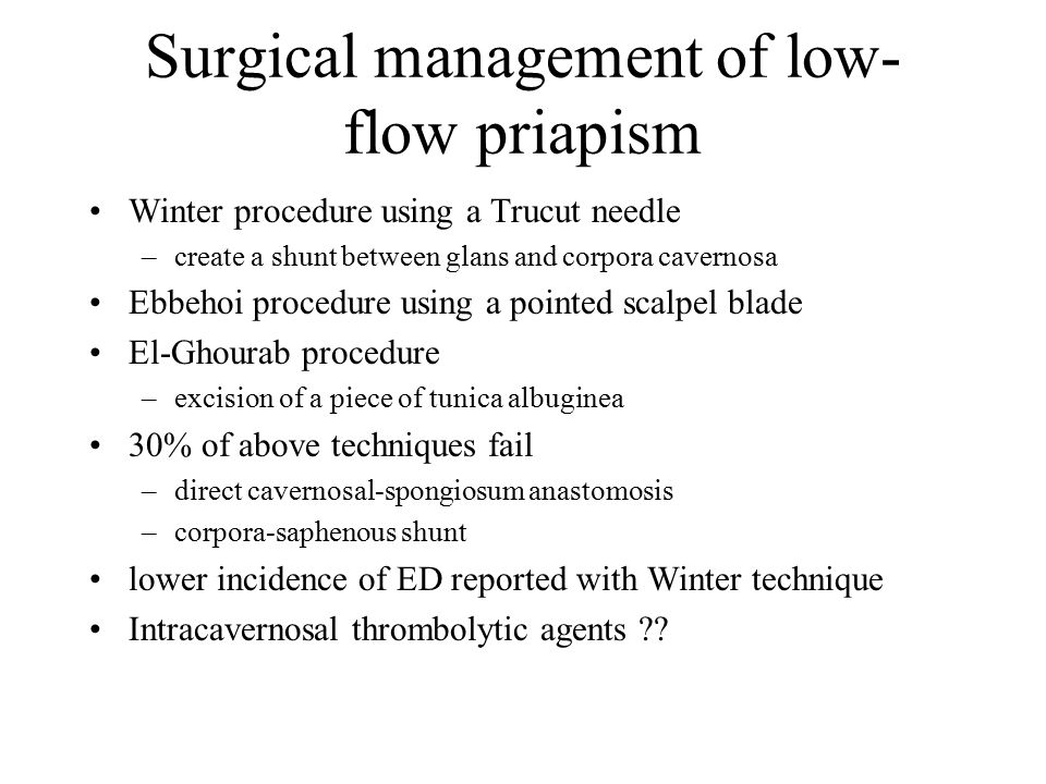 Surgical management of low- flow priapism Winter procedure using a Trucut needle –create a shunt between glans and corpora cavernosa Ebbehoi procedure