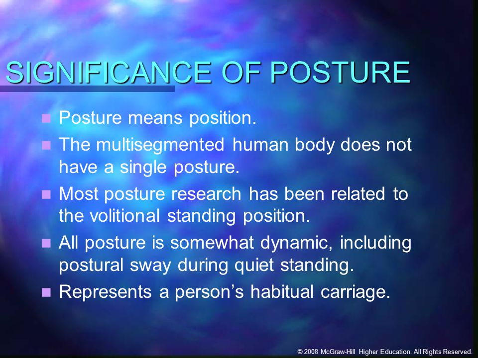 © 2008 McGraw-Hill Higher Education. All Rights Reserved. SIGNIFICANCE OF POSTURE Posture means position. The multisegmented human body does not have