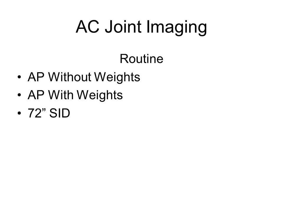 AC Joint Imaging Routine AP Without Weights AP With Weights 72 SID