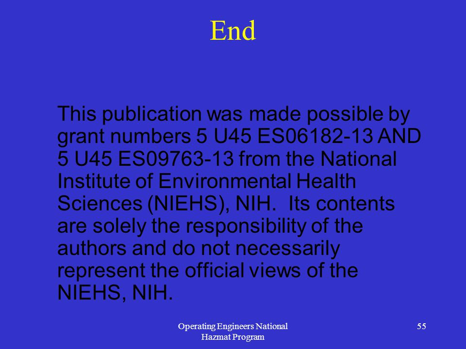 Operating Engineers National Hazmat Program 55 End This publication was made possible by grant numbers 5 U45 ES06182-13 AND 5 U45 ES09763-13 from the National Institute of Environmental Health Sciences (NIEHS), NIH.