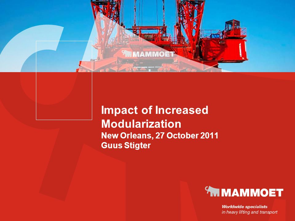 Impact of Increased Modularization New Orleans, 27 October 2011 Guus Stigter