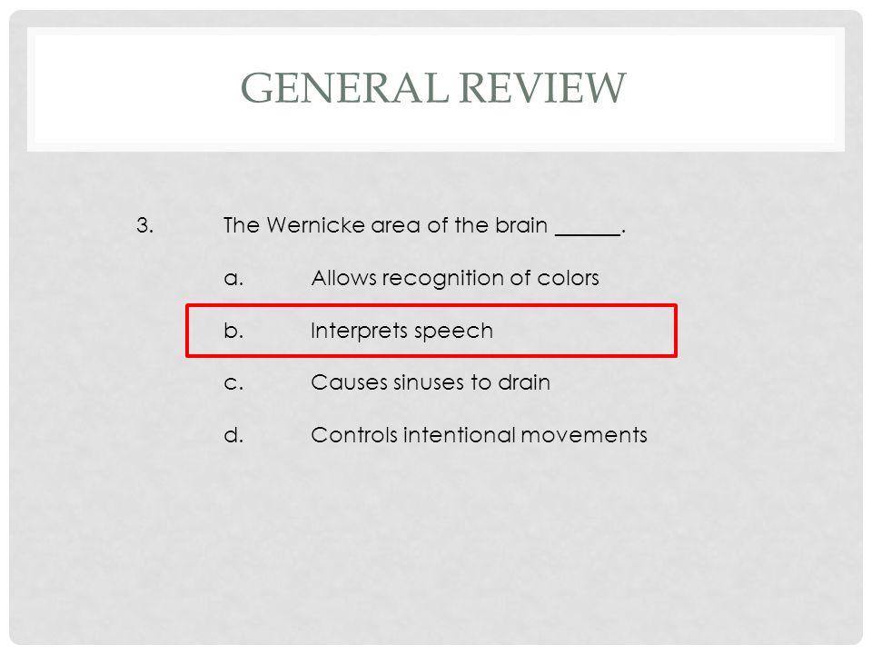 3.The Wernicke area of the brain ______. a.Allows recognition of colors b.Interprets speech c.Causes sinuses to drain d.Controls intentional movements